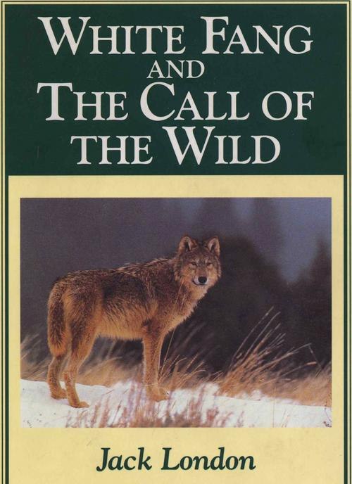 White Fang and the Call of the Wild. White Fang and the Call of the Wild